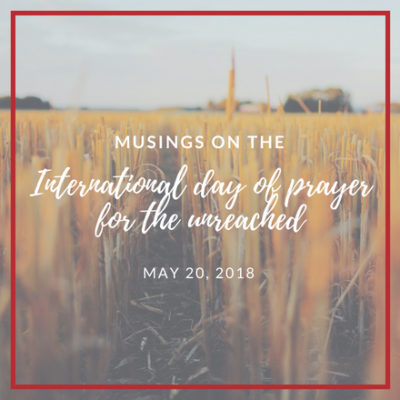 My Musings on The International Day of Prayer for the Unreached