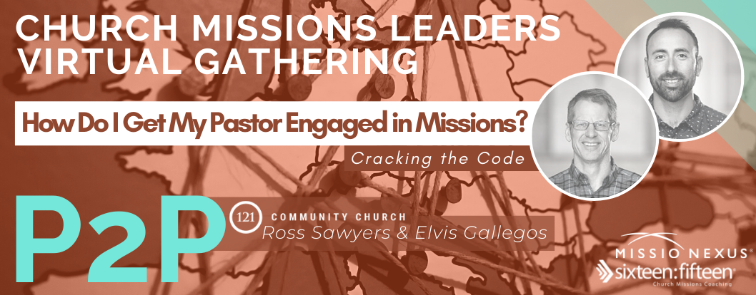 P2P How Do I Get My Pastor Engaged In Missions? Cracking the Code