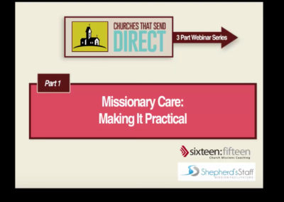 Churches Sending Direct – Part 1 Missionary Care Making It Practical