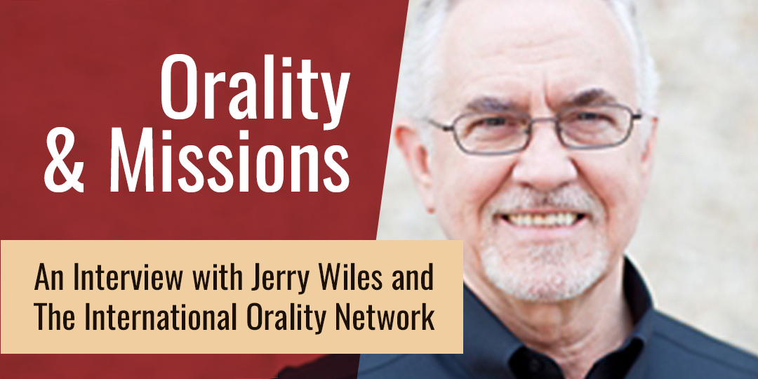 Orality & Missions – An Interview with Jerry Wiles and The International Orality Network