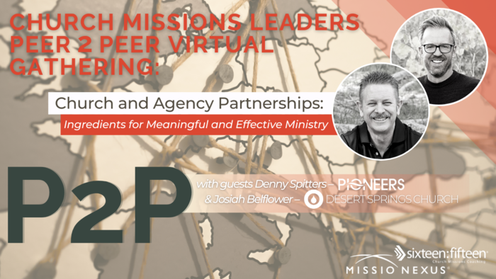 Aug. 4, 2021   P2P Gathering   Church and Agency Partnerships: Ingredients for Meaningful and Effective Ministry